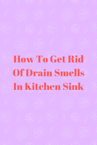 How To Get Rid Of Drain Smells In Kitchen Sink