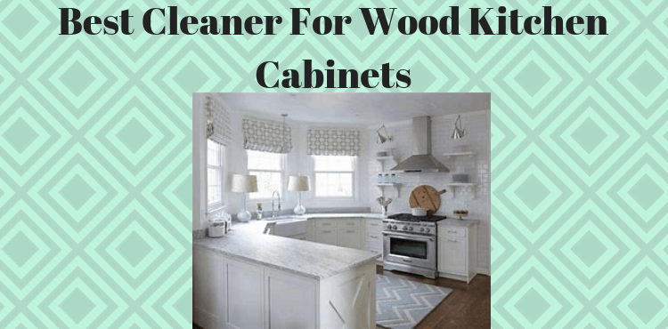 Best Cleaner For Wood Kitchen Cabinets Top Best Kitchen