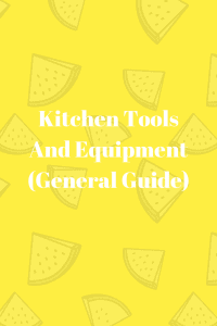 Kitchen Tools And Equipment (General Guide)