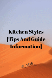 Kitchen Styles [Tips And Guide Information]