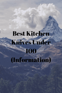 Best Kitchen Knives Under 100 (Information)