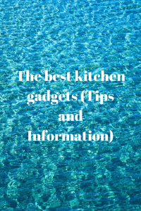 The best kitchen gadgets (Tips and Information)