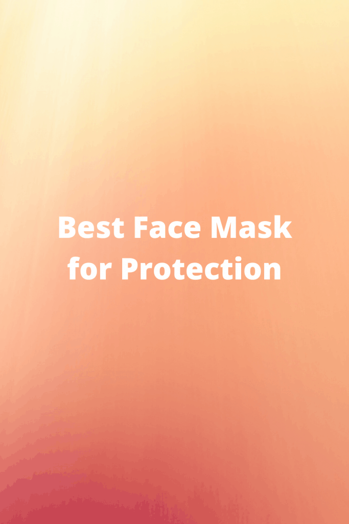 Best Face Mask for Protection F